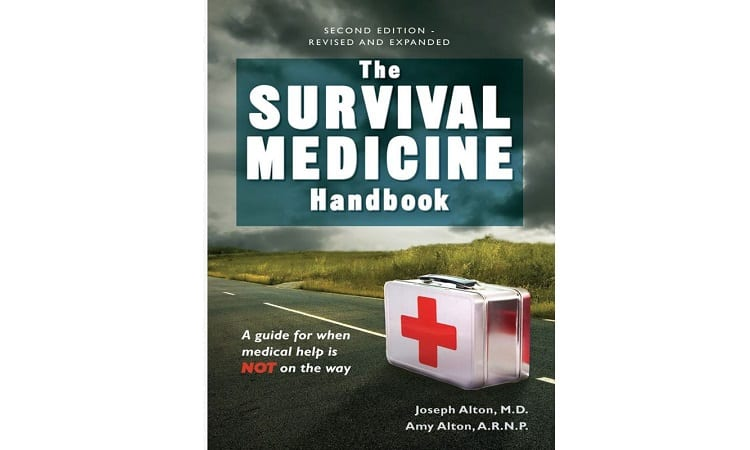 THE SURVIVAL MEDICINE HANDBOOK BY JOSEPH ALTON, M.D. AND AMY ALTON A.R.N.P